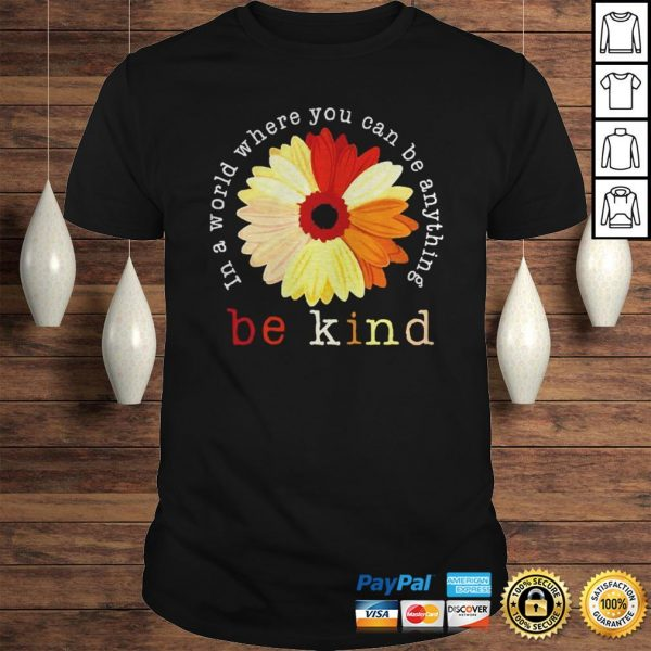 Racism in a world where you can be anything be kind shirt Shirt