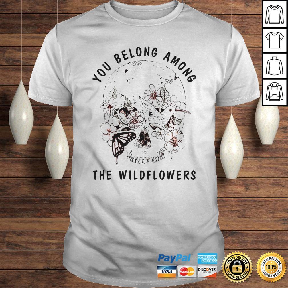 Skull bird you belong among the wildflowers shirt