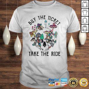 Skull buy the ticket take the ride mushroom shirt Shirt