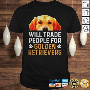 Will trade people for Golden Retrievers shirt Shirt