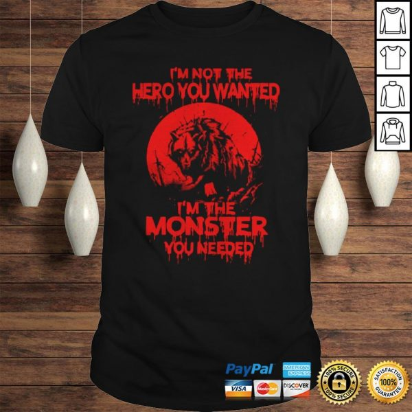 Wolf Im Not The Hero You Wanted Im The Monster You Needed Hoodie Shirt