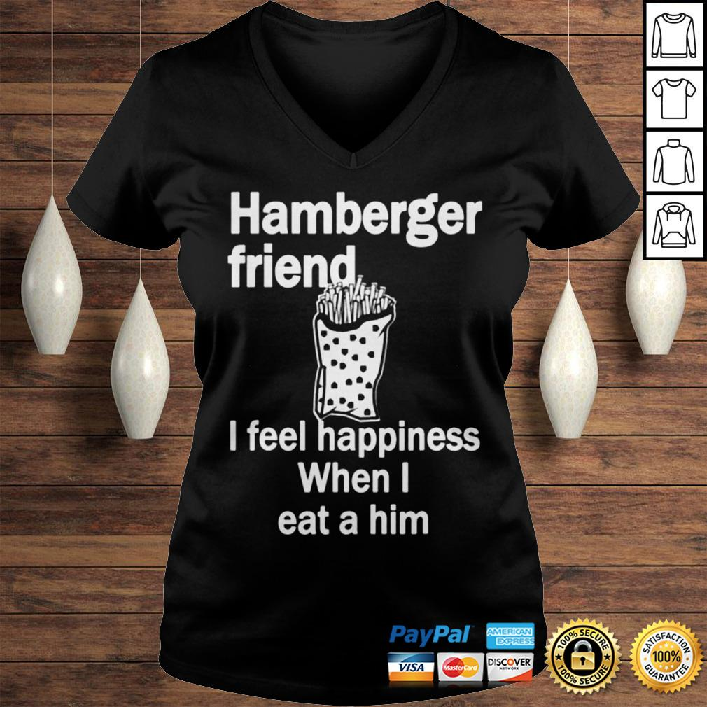 Hamberger friend I feel happiness when I eat a him shirt Ladies V-Neck