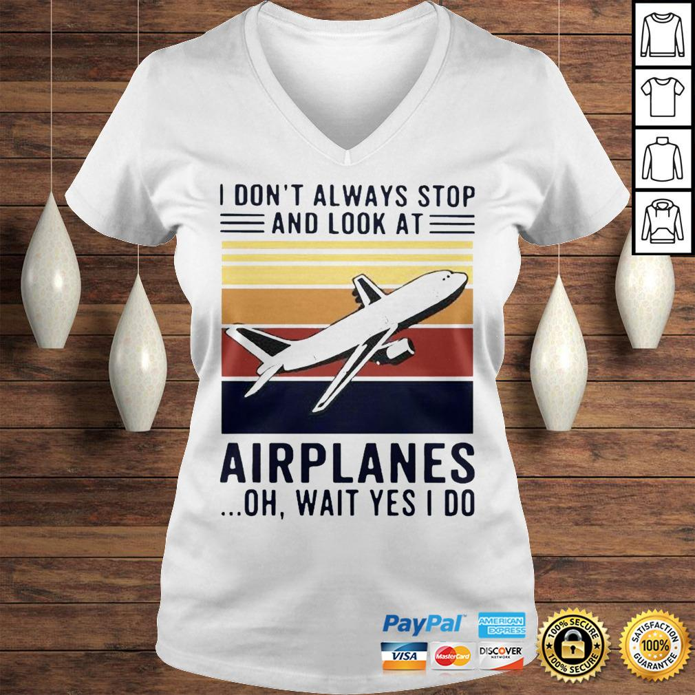 I dont always stop and look at airplanes oh wait yes I do vintage shirt Ladies V-Neck