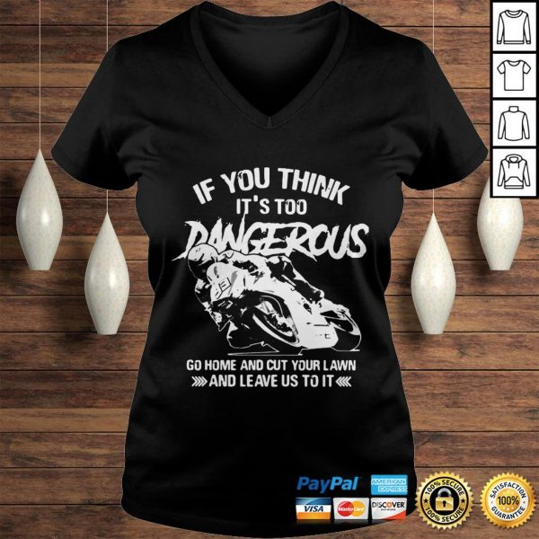 If You Think Its Too Dangerous Go Home And Cut Your Lawn And Leave Us To It Shirt Ladies V-Neck
