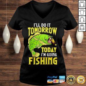 Ill do it tomorrow today im going fishing shirt Ladies V-Neck