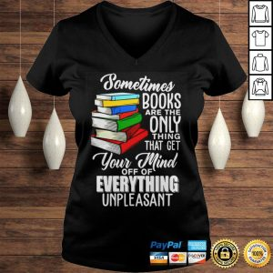 Sometimes books are the only thing that get your mind off of everything unpleasant shirt Ladies V-Neck