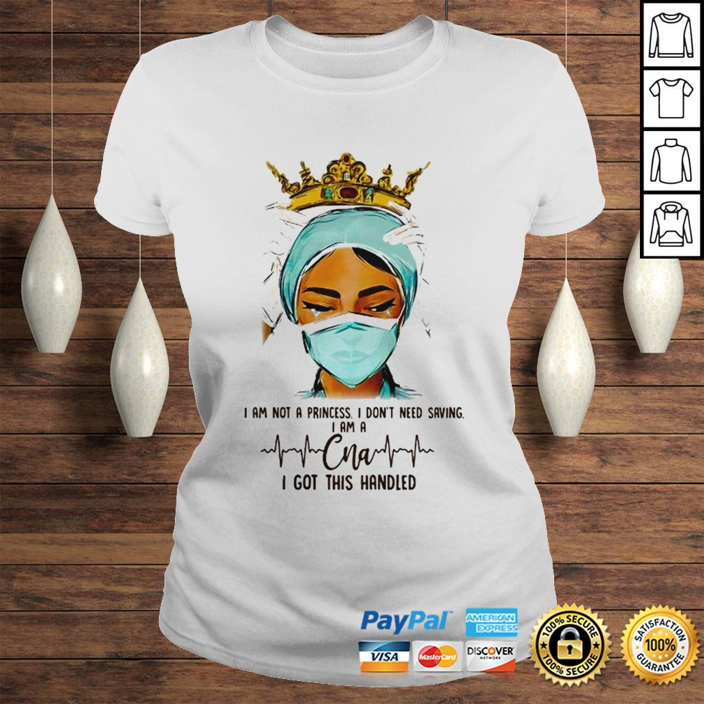 Queen I am not a princess I dont need saving I am a CNA I got this handled shirt Classic Ladies Tee
