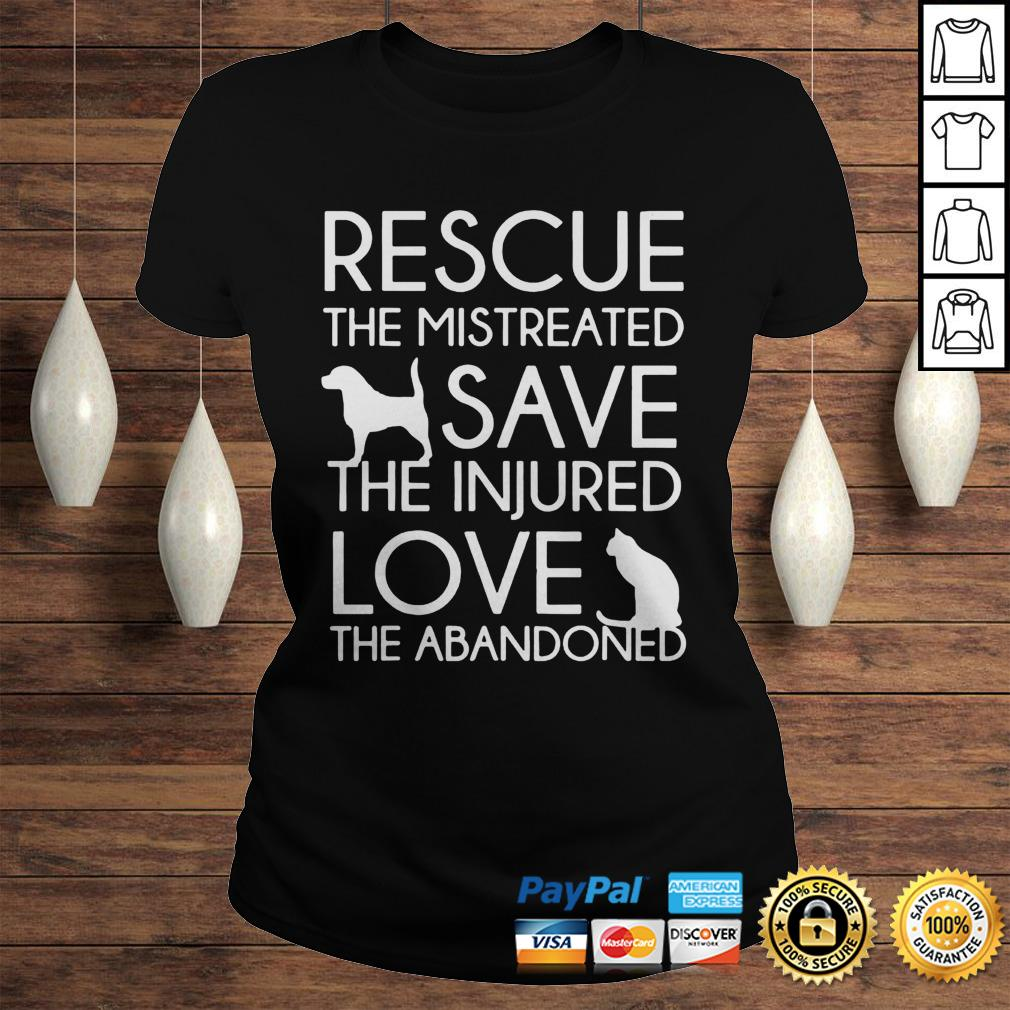 Rescue The Mistreated Save The Injured Love The Abandoned Shirt Classic Ladies Tee