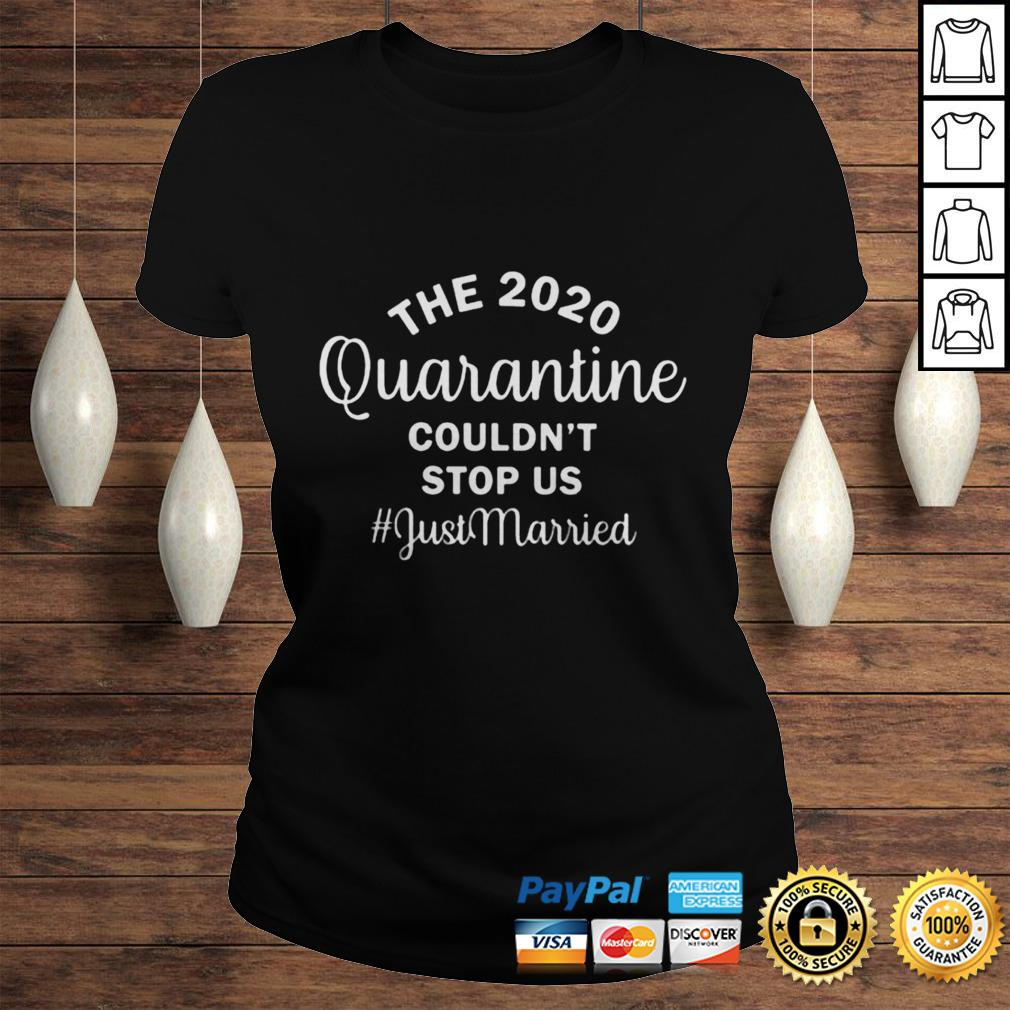 The 2020 quarantine couldnt stop us just married shirt Classic Ladies Tee