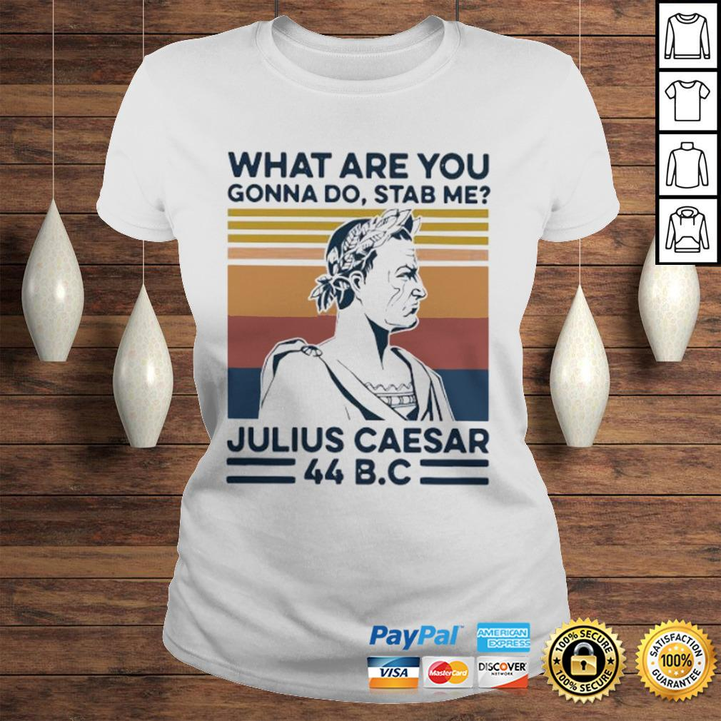 What Are You Gonna Do Stab Me Julius Caesar 44 Bc Shirt Classic Ladies Tee