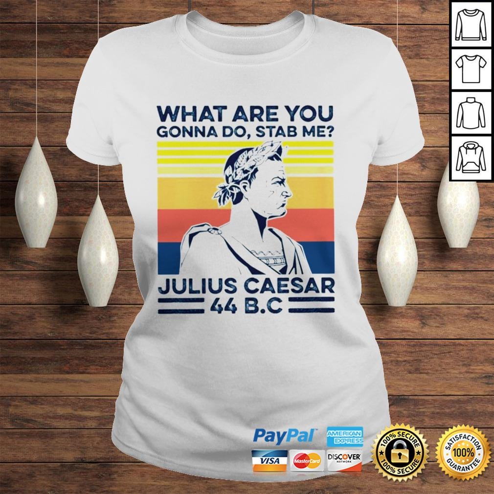 What are you gonna do stab me Julius Caesar vintage shirt Classic Ladies Tee
