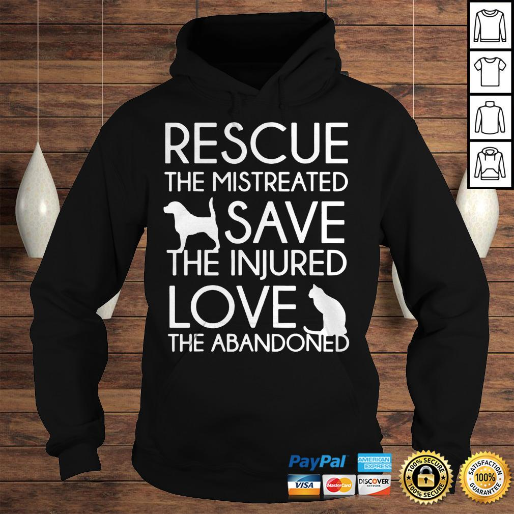 Rescue The Mistreated Save The Injured Love The Abandoned Shirt Hoodie