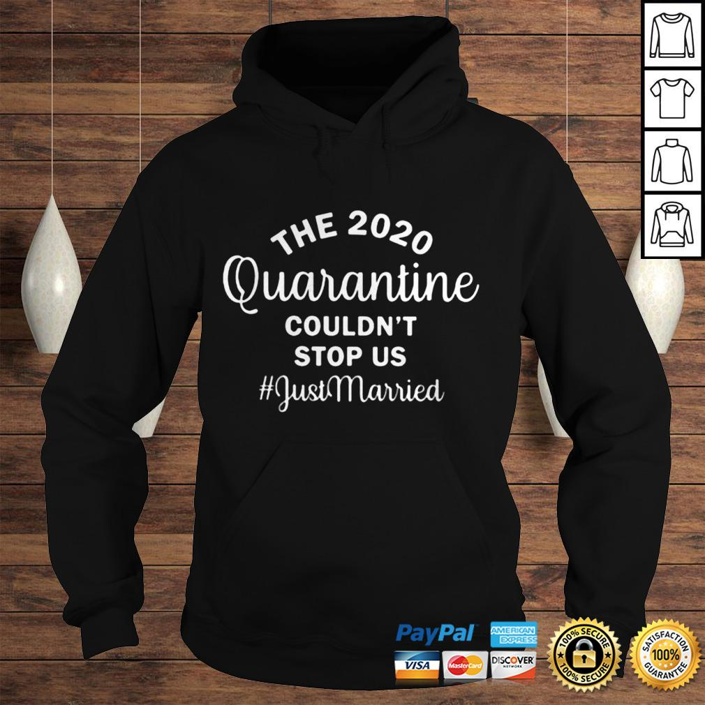 The 2020 quarantine couldnt stop us just married shirt Hoodie