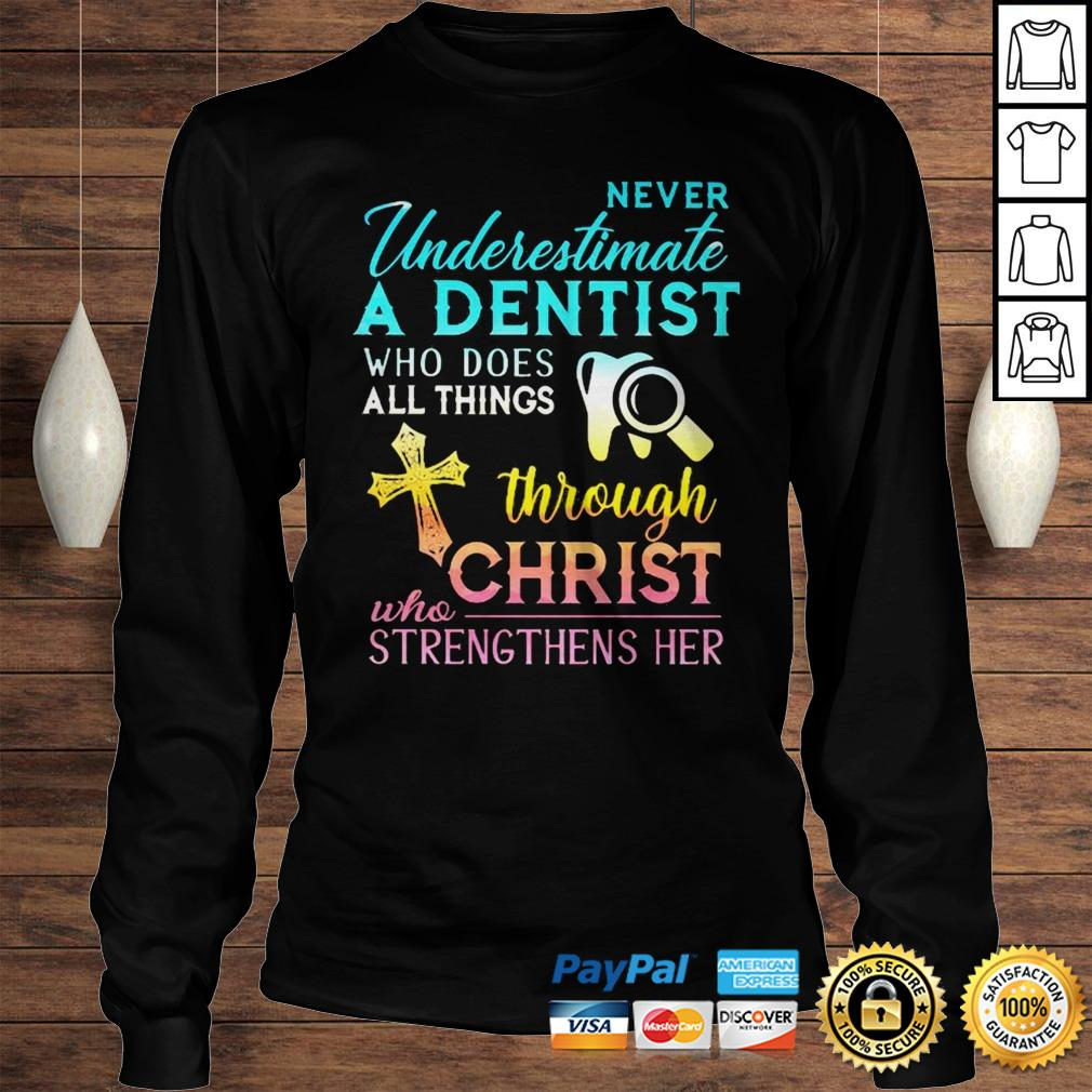 Never Underestimate A Dentist Who Does All Things Through Christ Who Strengthens Her Cross Shirt Longsleeve Tee Unisex