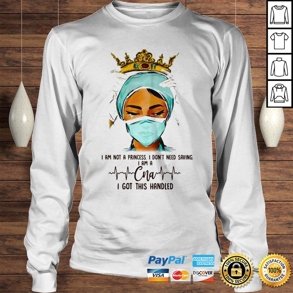 Queen I am not a princess I dont need saving I am a CNA I got this handled shirt Longsleeve Tee Unisex