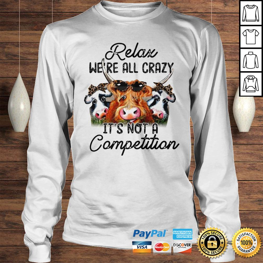 Relax Were All Crazy Its Not A Competition Hoodie Longsleeve Tee Unisex