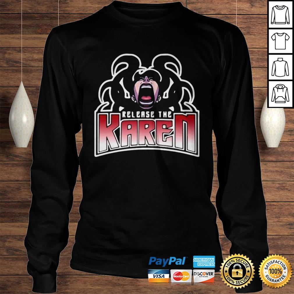 Release The Karen Shirt Longsleeve Tee Unisex