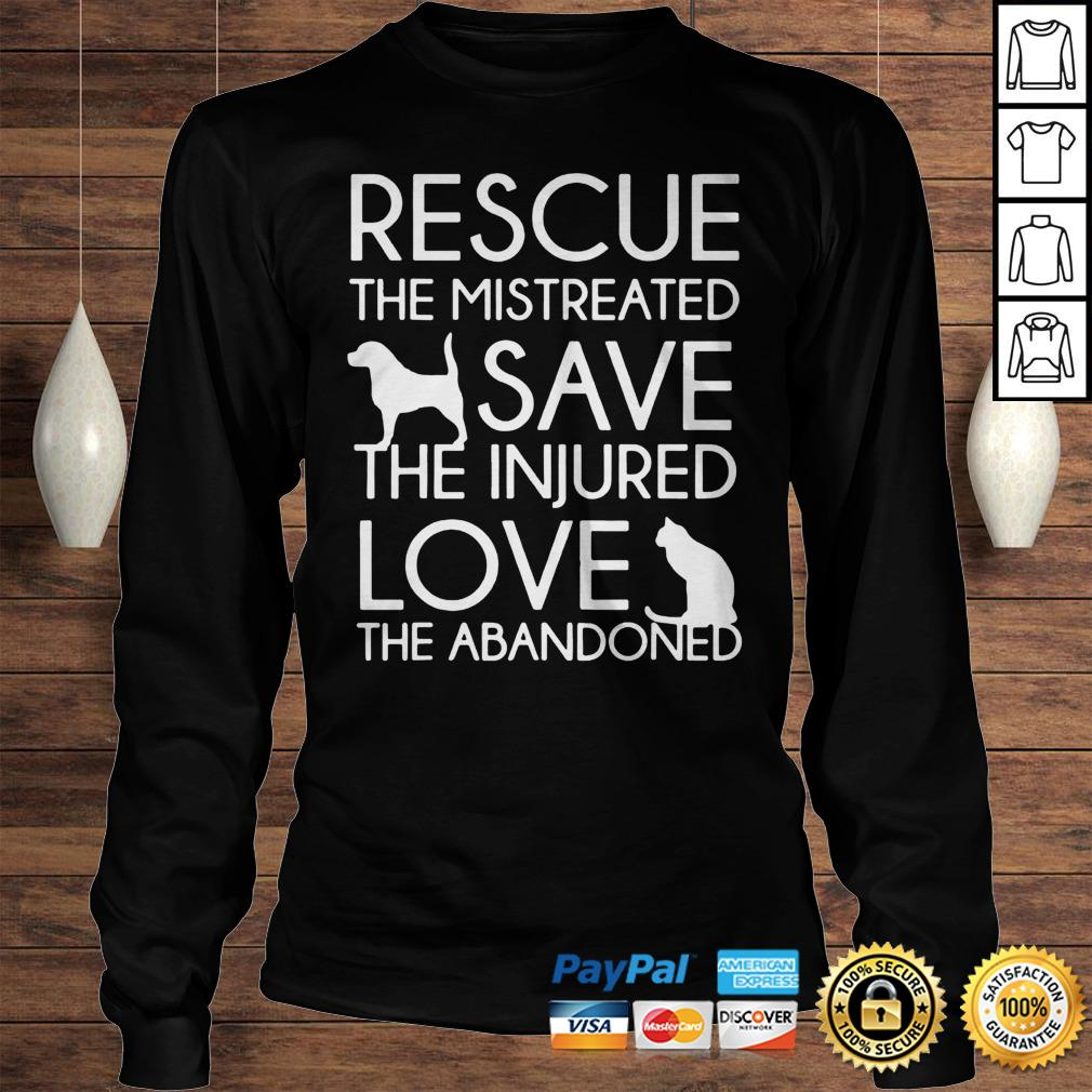 Rescue The Mistreated Save The Injured Love The Abandoned Shirt Longsleeve Tee Unisex