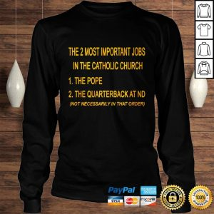 The 2 most important jobs in the catholic church the pope the quarterback at nd shirt Longsleeve Tee Unisex