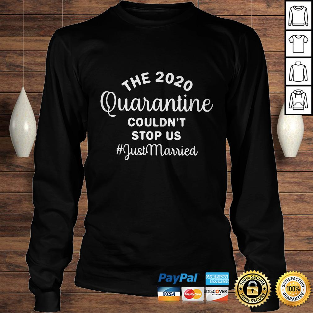 The 2020 quarantine couldnt stop us just married black shirt Longsleeve Tee Unisex