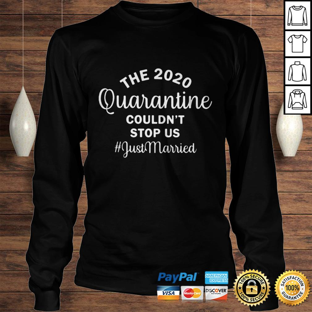 The 2020 quarantine couldnt stop us just married shirt Longsleeve Tee Unisex