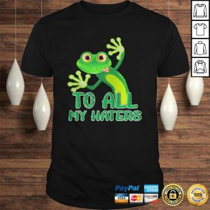 Frog green to all my haters shirt Shirt