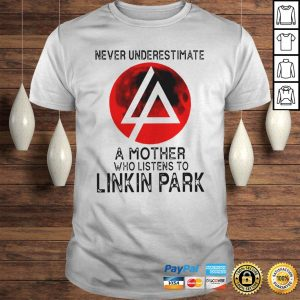 Never underestimate a mother who listens to Linkin Park shirt Shirt