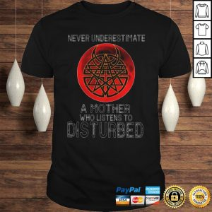 Never underestimate a mother who listens to disturbed sunset shirt Shirt