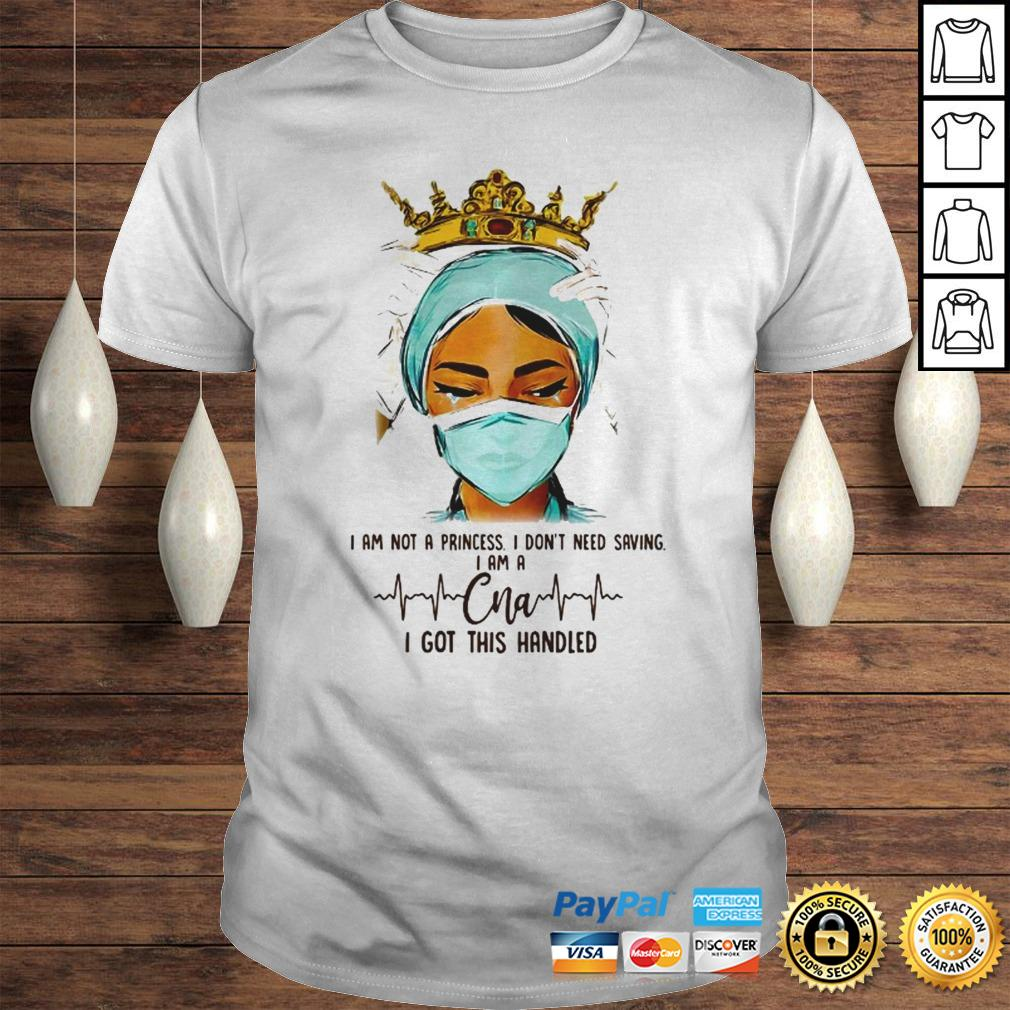Queen I am not a princess I dont need saving I am a CNA I got this handled shirt