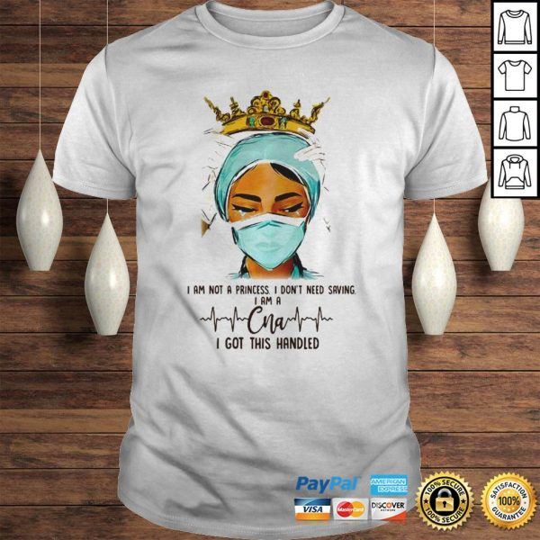 Queen I am not a princess I dont need saving I am a CNA I got this handled shirt Shirt