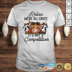 Relax Were All Crazy Its Not A Competition Hoodie Shirt
