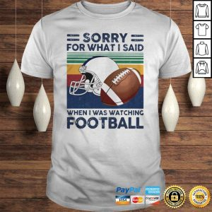 Sorry for what i said when i was watching football vintage retro shirt Shirt