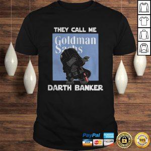 Star War Darth Vader They Call Me Darth Banker Goldman Sachs Shirt Shirt