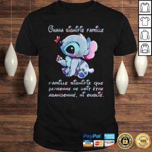 Stitch Ohana Signifie Famille Famille Signifie Que Personne Ne Doit Etre Abandonne Ni Oublie Shirt Shirt