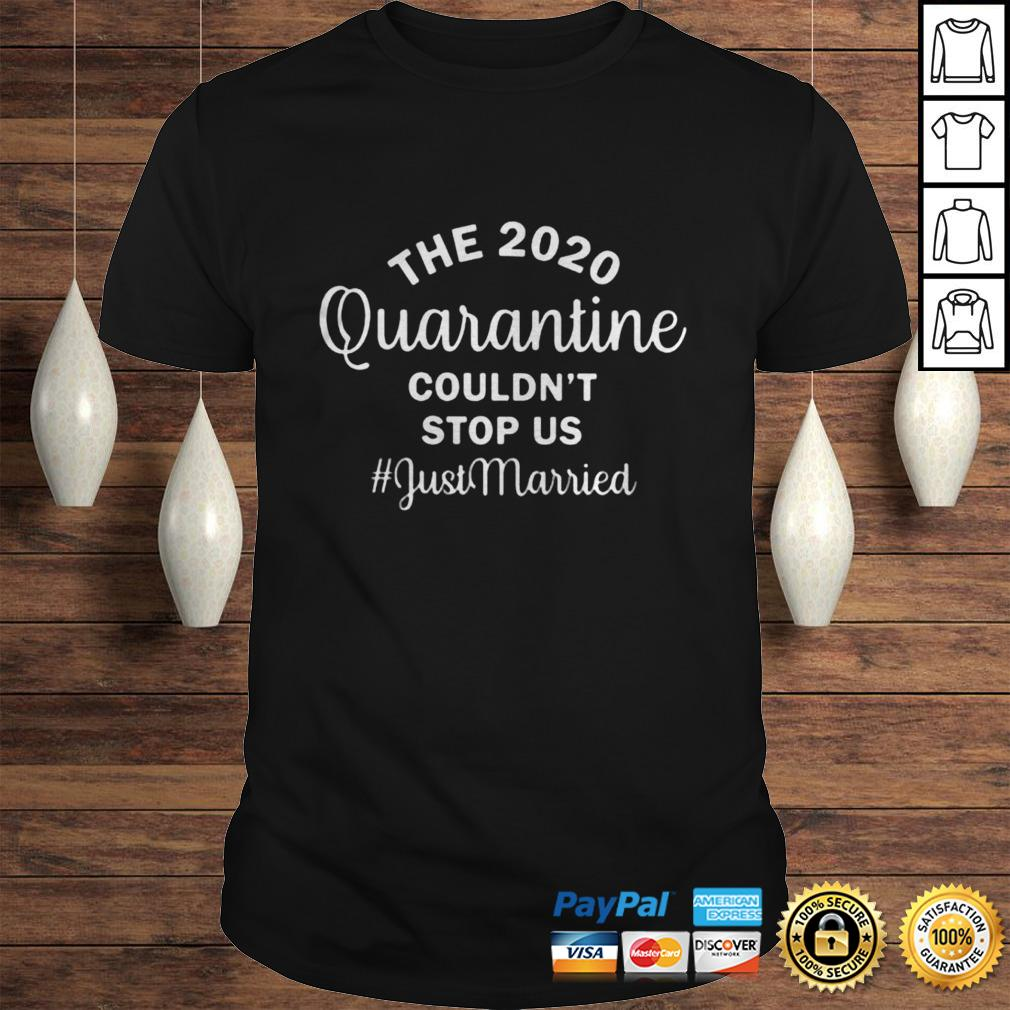 The 2020 quarantine couldnt stop us just married shirt