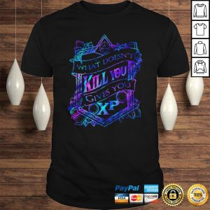 What doesnt kill you gives you XP shirt Shirt
