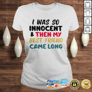 I was so innocent and then my best friend came long shirt Classic Ladies Tee