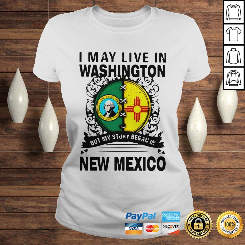 Official I May Live In Washington But My Story Began In New Mexico Hoodie Classic Ladies Tee
