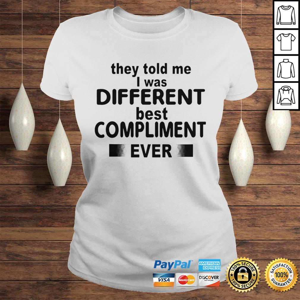 They Told Me I Was Different Best Compliment Ever Shirt Classic Ladies Tee