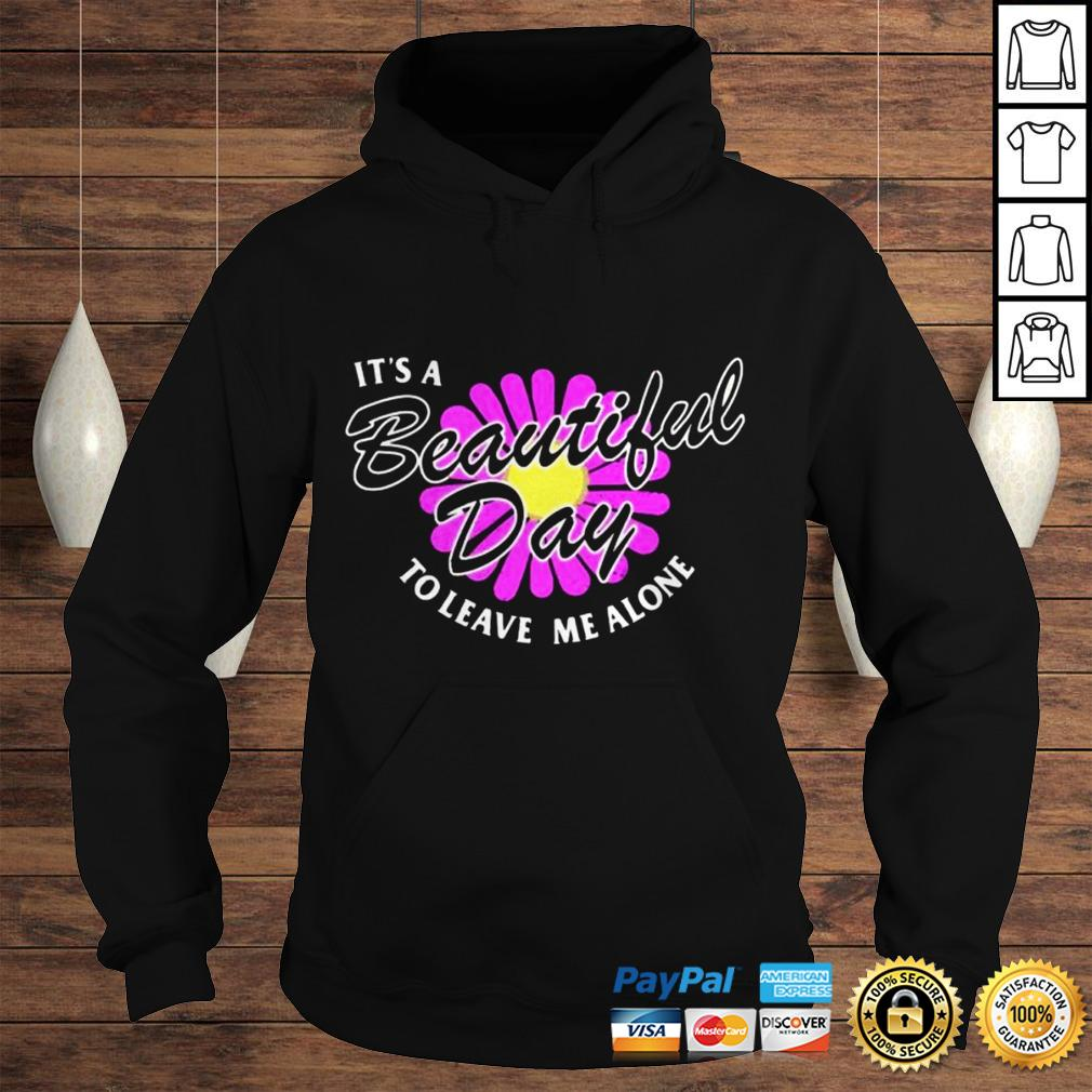 Its A Beautiful Day To Leave Me Alone Hoodie Hoodie