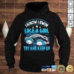 Official I Know I Swim Like A Girl Try And Keep Up Hoodie Hoodie