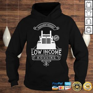 Permanent resident low income housing shirt Hoodie