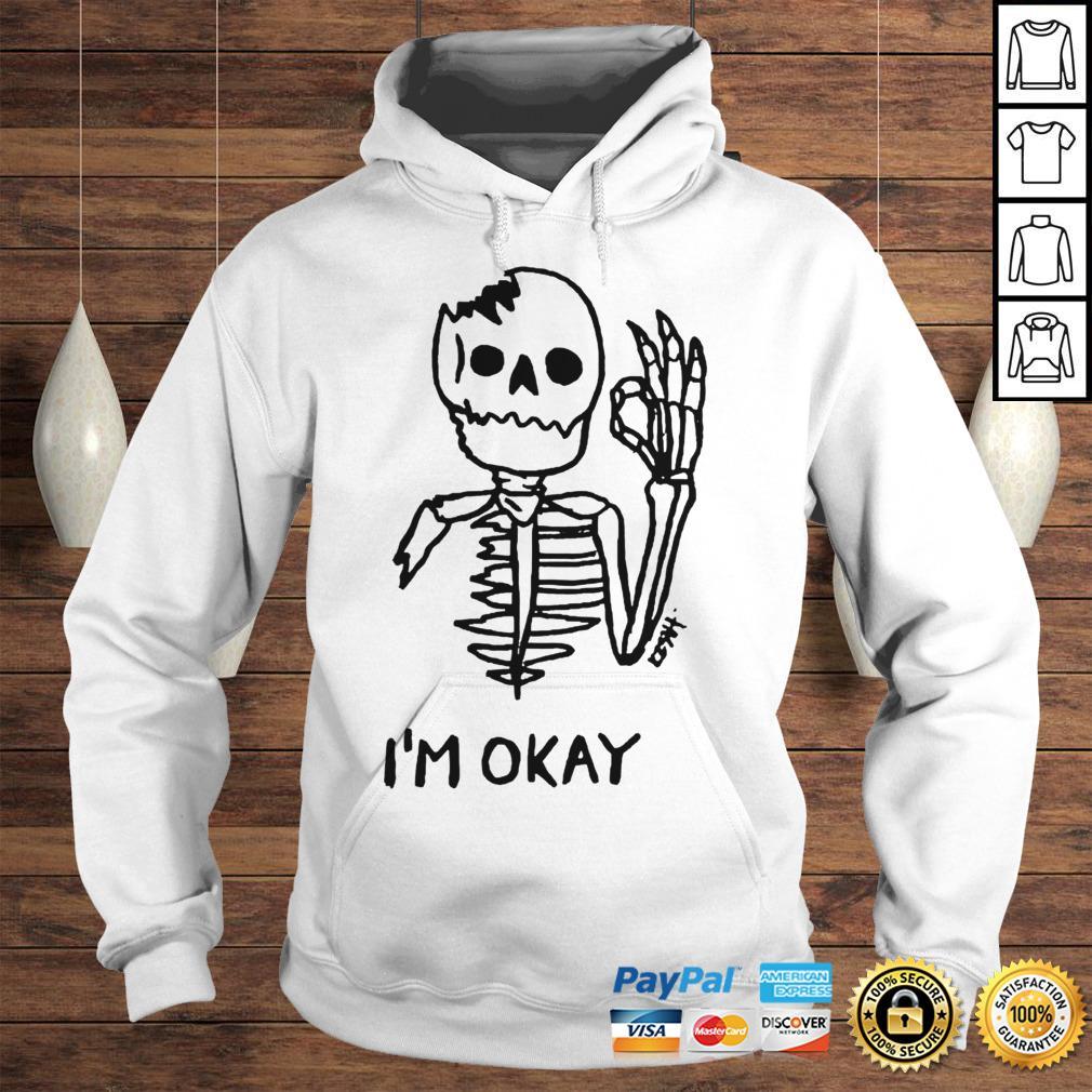 Skeleton Im okay shirt Hoodie