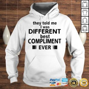 They Told Me I Was Different Best Compliment Ever Shirt Hoodie