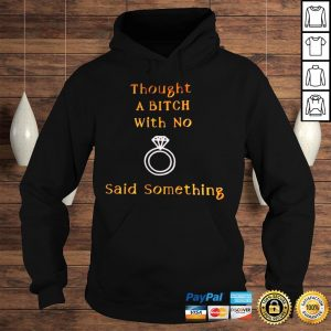 Thought a bitch with no said something shirt Hoodie