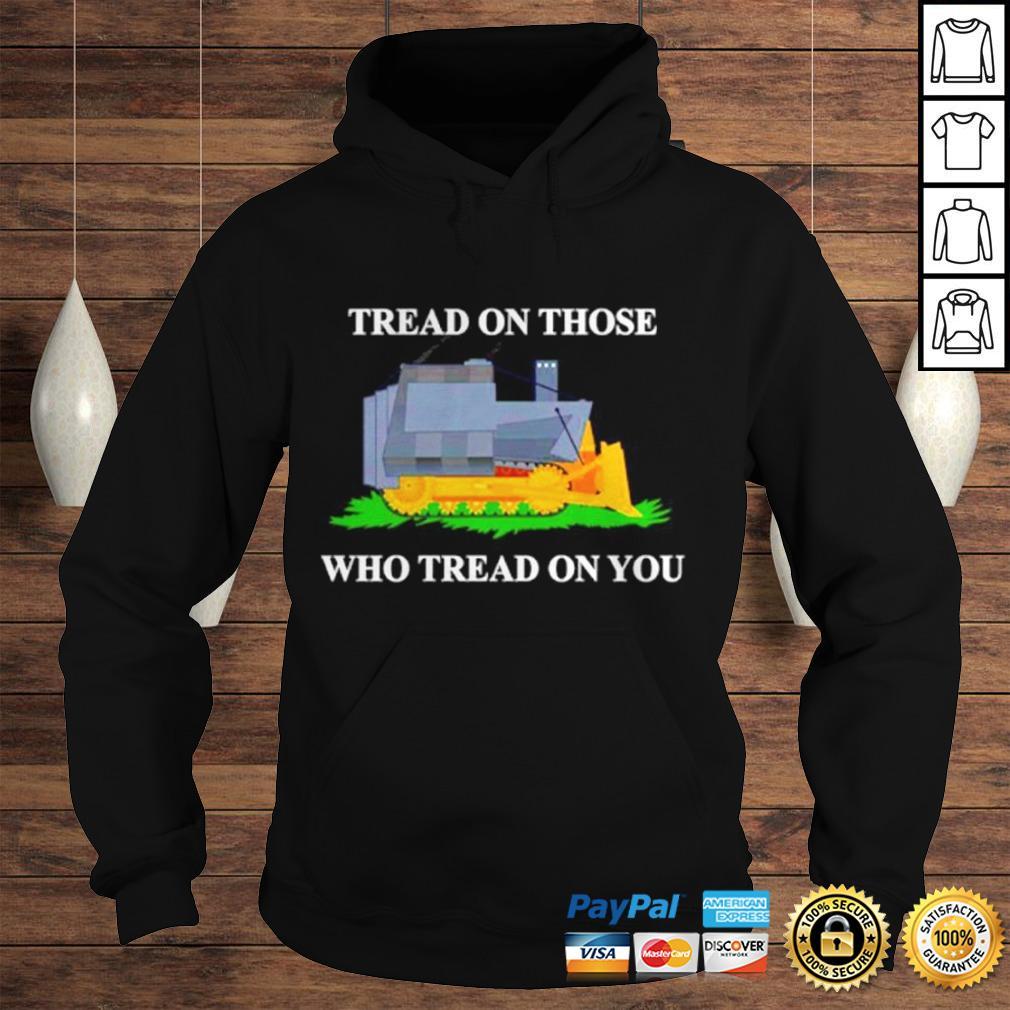Tread on those who tread on you shirt Hoodie