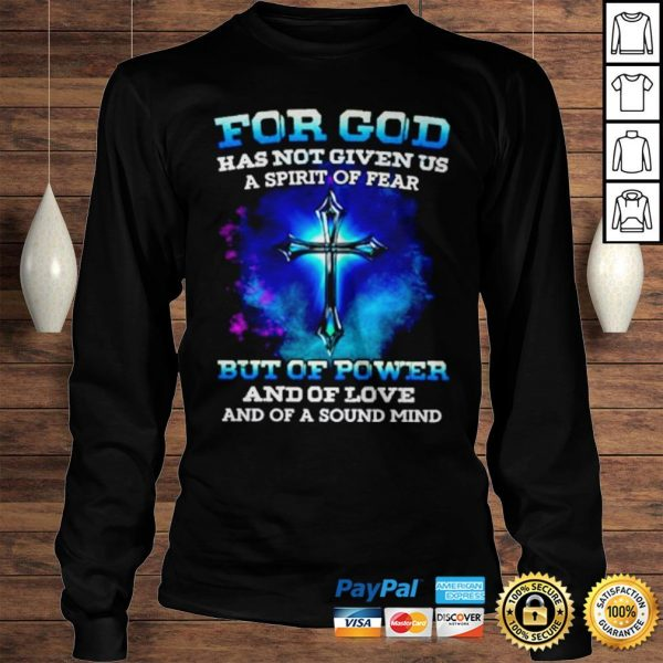 For god has not given us a spirt of fear but of power and of love and of a sound mind shirt Longsleeve Tee Unisex