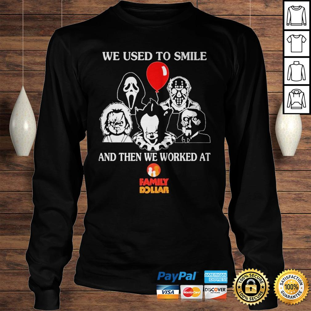 Horror movie Character we used to Smile and then we worked at Family Dollar shirt Longsleeve Tee Unisex