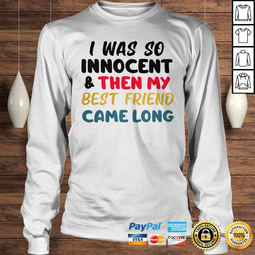 I was so innocent and then my best friend came long shirt Longsleeve Tee Unisex