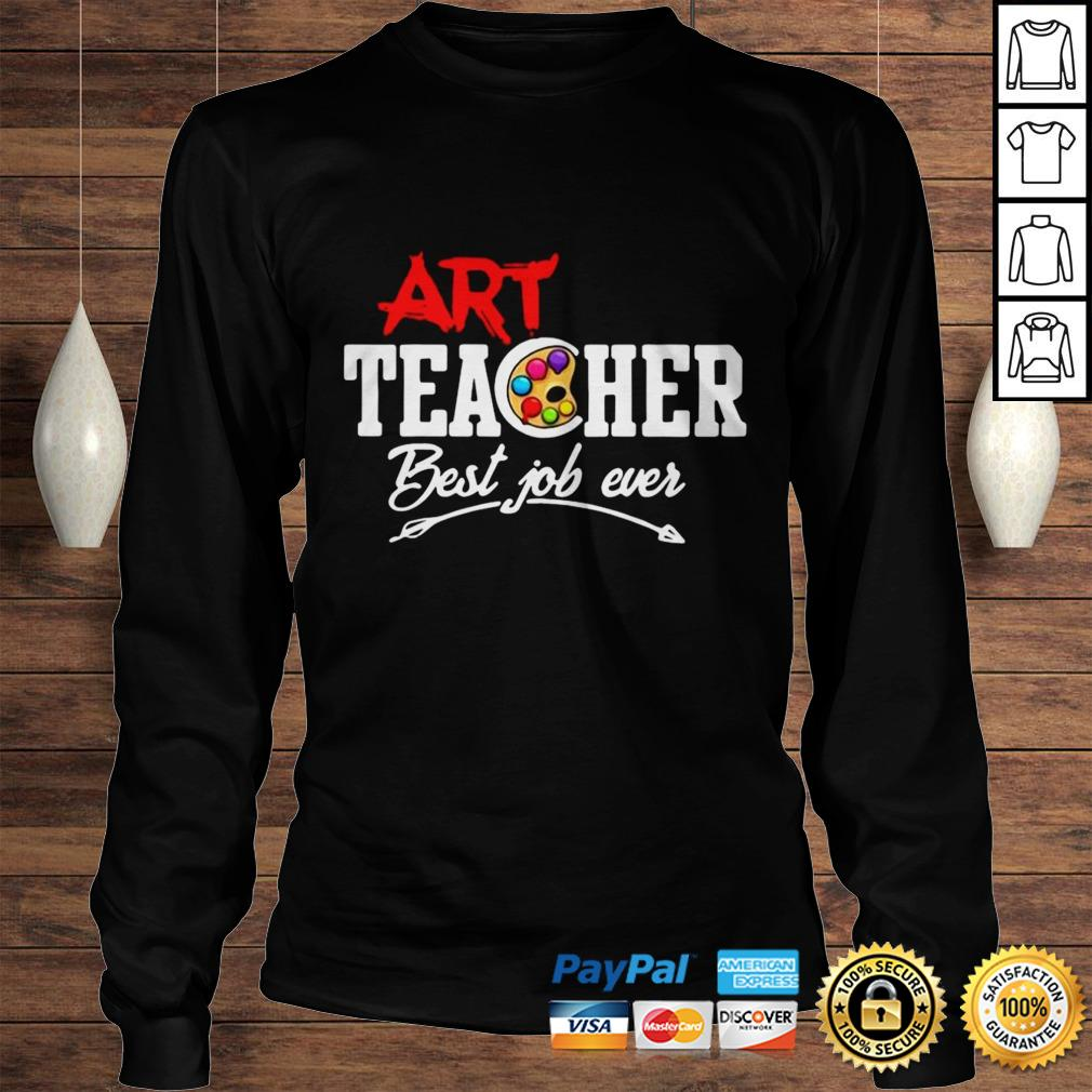 Official Art Teacher Best Job Ever Hoodie Longsleeve Tee Unisex